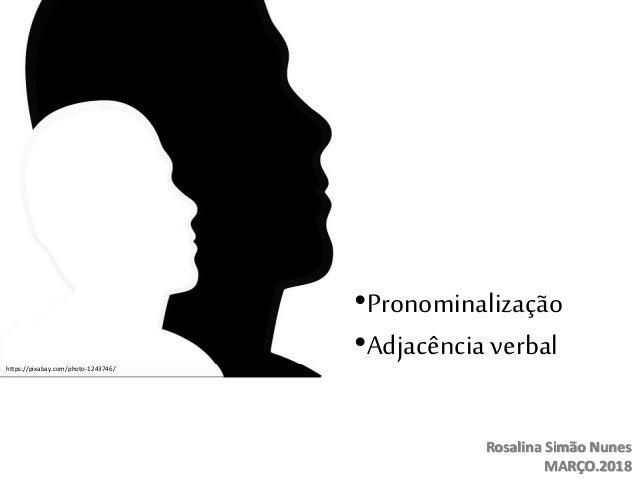 https://pixabay.com/photo-2004314/ Rosalina Simão Nunes MARÇO.2018 •Pronominalização •Adjacência verbalhttps://pixabay.com...