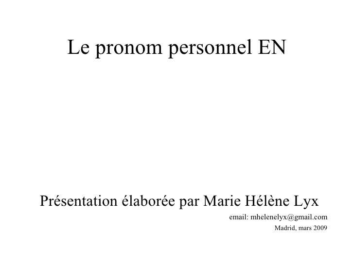 Le pronom personnel EN     Présentation élaborée par Marie Hélène Lyx                             email: mhelenelyx@gmail....