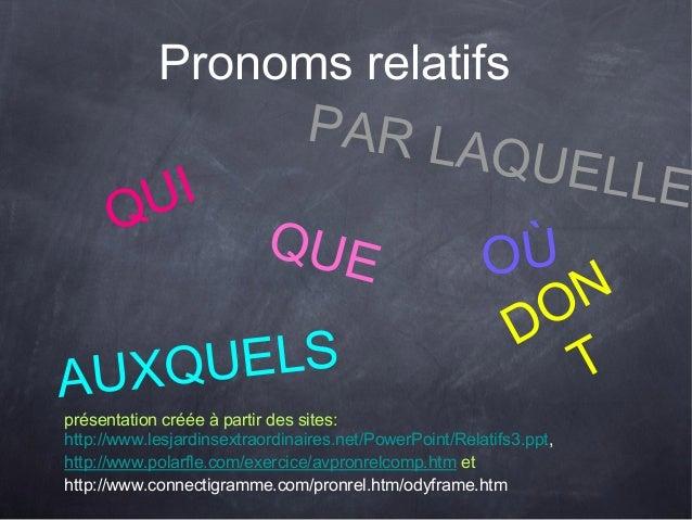 Pronoms relatifs présentation créée à partir des sites: http://www.lesjardinsextraordinaires.net/PowerPoint/Relatifs3.ppt,...