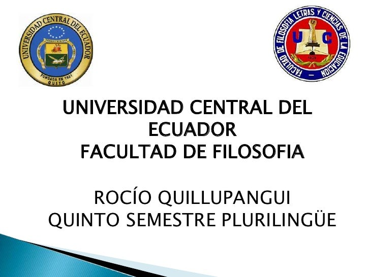 UNIVERSIDAD CENTRAL DEL         ECUADOR  FACULTAD DE FILOSOFIA    ROCÍO QUILLUPANGUIQUINTO SEMESTRE PLURILINGÜE