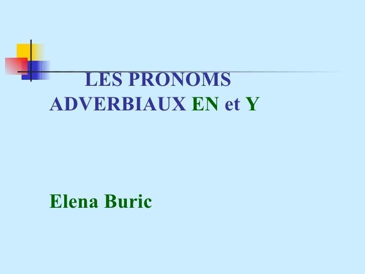 LES PRONOMS  ADVERBIAUX  EN   et  Y Elena Buric