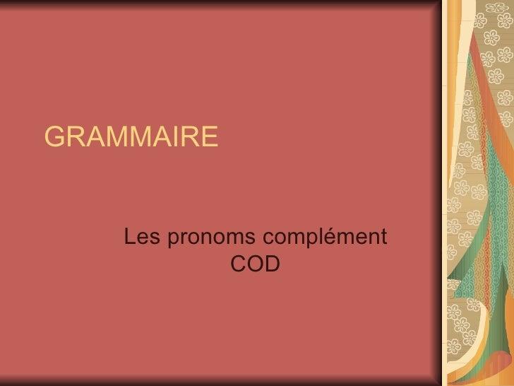 GRAMMAIRE Les pronoms complément COD