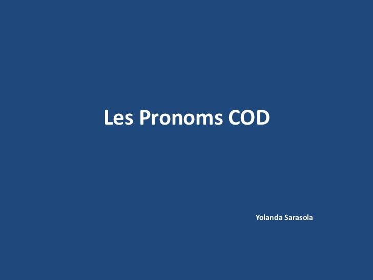 Les Pronoms COD<br />Yolanda Sarasola<br />