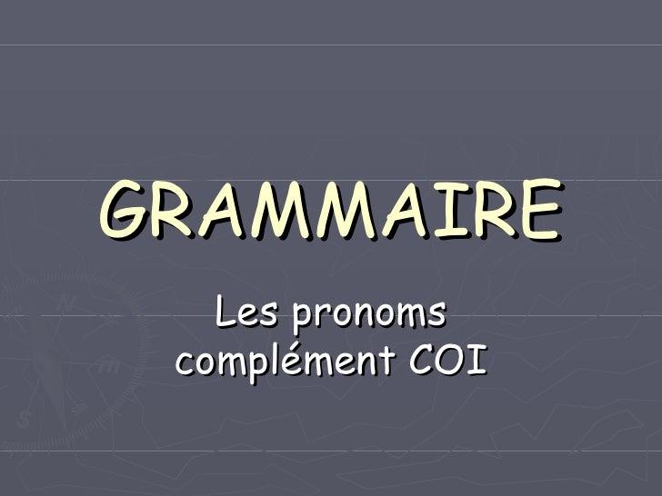 GRAMMAIRE Les pronoms complément COI