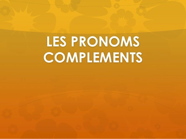 LES PRONOMSCOMPLEMENTS