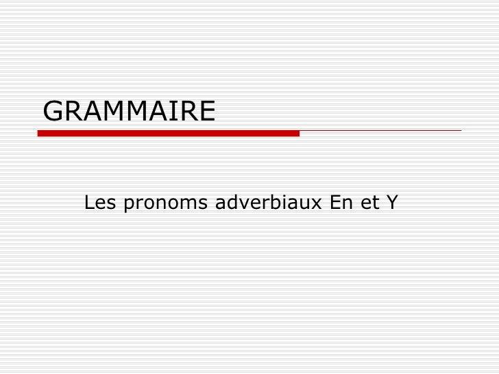 GRAMMAIRE Les pronoms adverbiaux En et Y