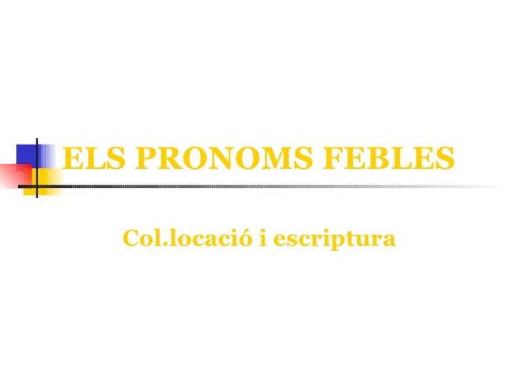 ELS PRONOMS FEBLES Col.locació i escriptura