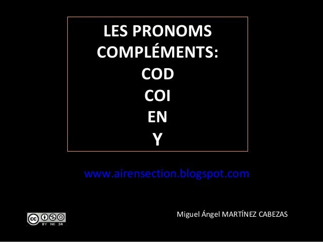 LES PRONOMS COMPLÉMENTS: COD COI EN Y www.airensection.blogspot.com Miguel Ángel MARTÍNEZ CABEZAS