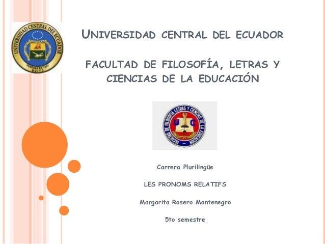 UNIVERSIDAD CENTRAL DEL ECUADOR FACULTAD DE FILOSOFÍA, LETRAS Y CIENCIAS DE LA EDUCACIÓN  Carrera Plurilingüe LES PRONOMS ...