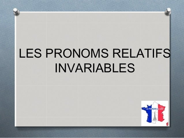 LES PRONOMS RELATIFS INVARIABLES