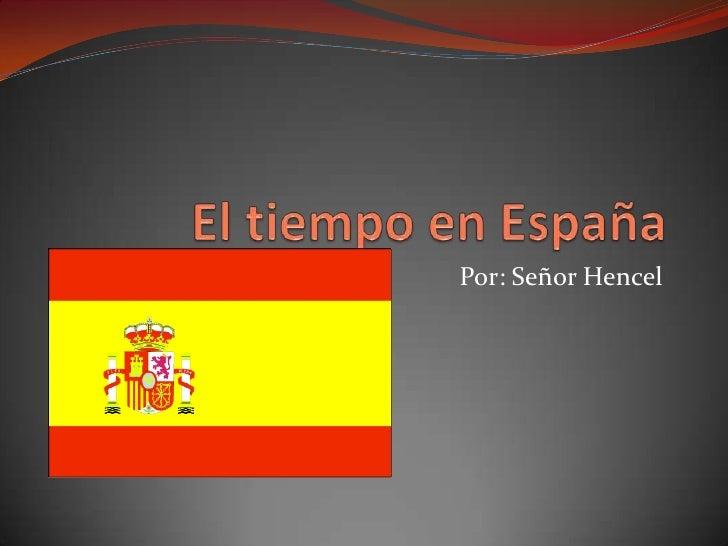 El tiempo en España<br />Por: Señor Hencel<br />