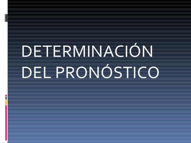 DETERMINACIÓN DEL PRONÓSTICO