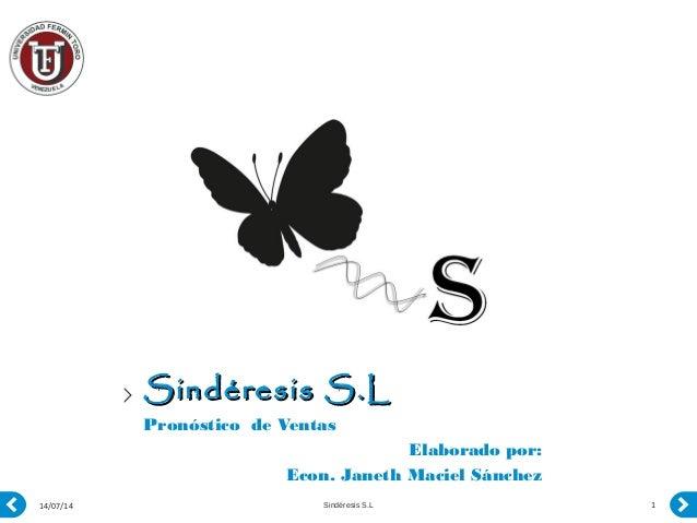 Sindéresis S.LSindéresis S.L Pronóstico de Ventas Elaborado por: Econ. Janeth Maciel Sánchez 14/07/14 1Sindéresis S.L