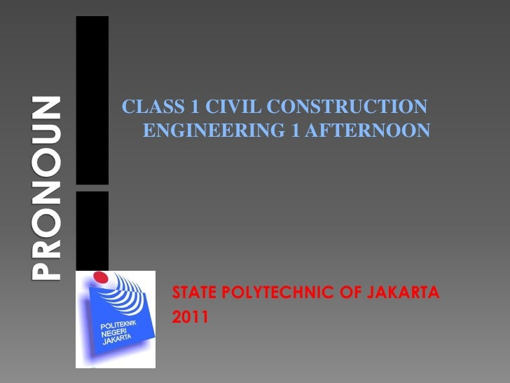 PRONOUN<br />CLASS 1 CIVIL CONSTRUCTION ENGINEERING 1 AFTERNOON<br />STATE POLYTECHNIC OF JAKARTA <br />2011<br />