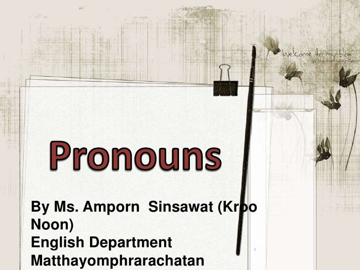 By Ms. Amporn Sinsawat (KrooNoon)English DepartmentMatthayomphrarachatan