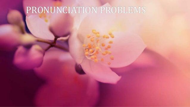 PRONUNCIATION PROBLEMS