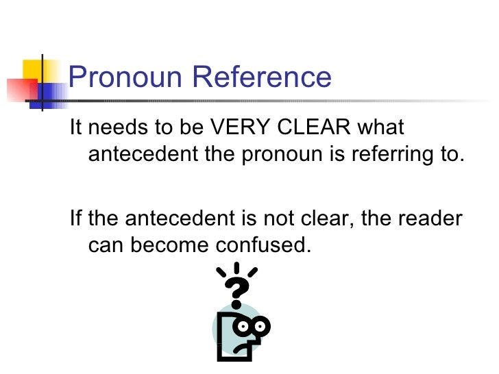 clear pronoun The clues: find the pronoun and replace it with the antecedent if the pronoun reference is clear, the sentence should make sense 1 pronouns should clearly refer to a specific noun.