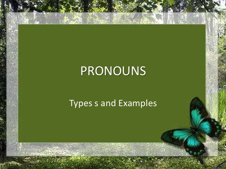 PRONOUNS<br />Types s and Examples<br />