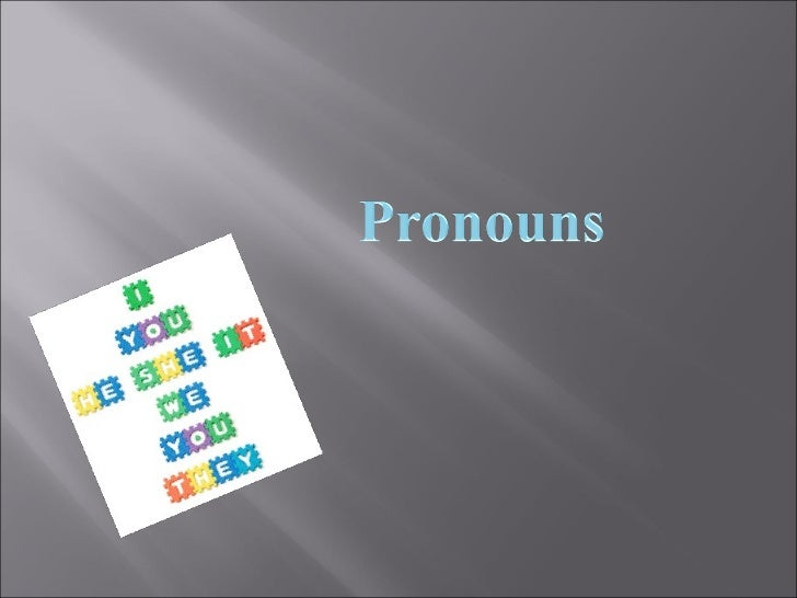 A pronoun is a word that takes the place of one or more nouns.       Pro- means for (standing FOR a noun)            http:...