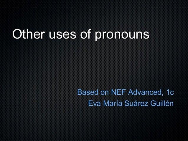 Other uses of pronouns  Based on NEF Advanced, 1c Eva María Suárez Guillén