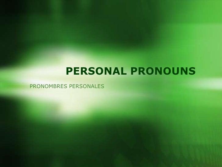 PERSONAL PRONOUNS <br />PRONOMBRES PERSONALES<br />