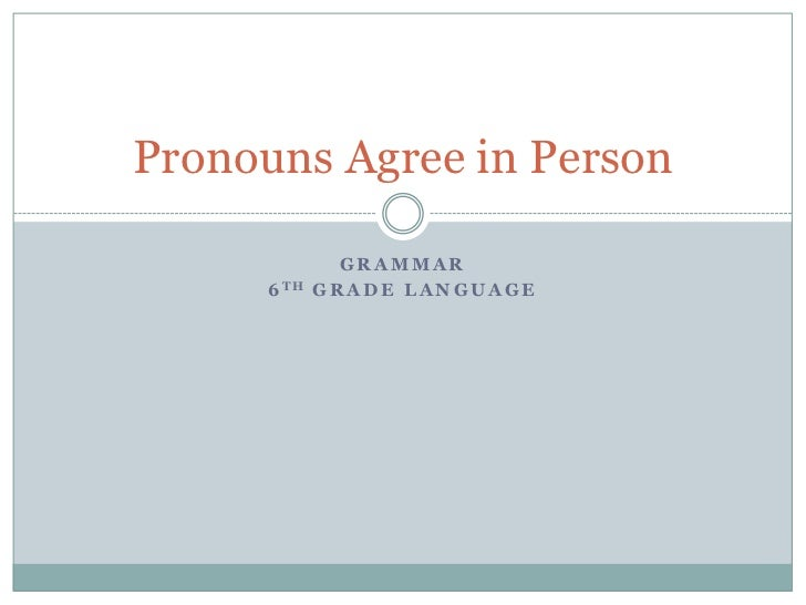 Pronouns Agree in Person               GRAMMAR      6 TH   GRADE LANGUAGE