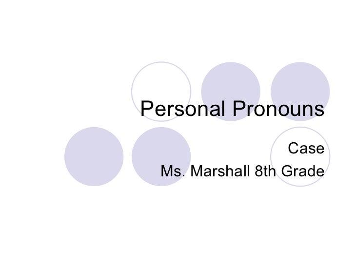 Personal Pronouns Case Ms. Marshall 8th Grade