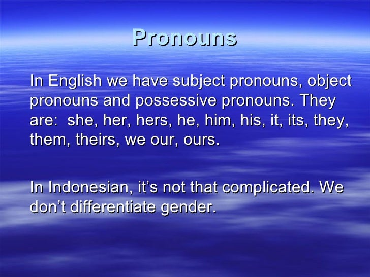 Pronouns <ul><li>In English we have subject pronouns, object pronouns and possessive pronouns. They are:  she, her, hers, ...