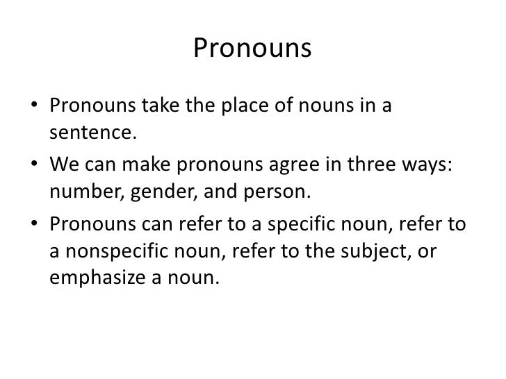 Pronouns take the place of nouns in a sentence.<br />We can make pronouns agree in three ways: number, gender, and person....