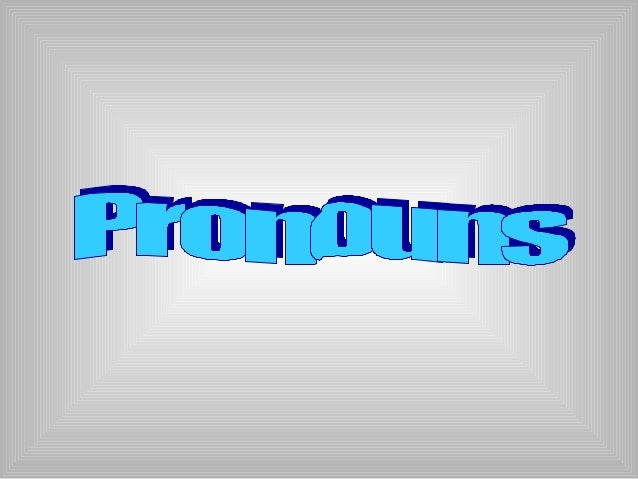 •A pronoun is a wordused in place of anoun or anotherpronoun.