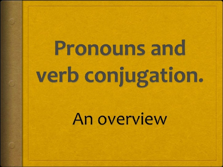 Pronouns and verb conjugation.<br />An overview<br />