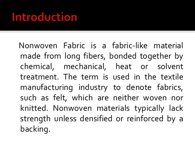  Nonwoven fabrics are broadly defined as sheet or web structures bonded together by entangling fiber or filaments (and by...