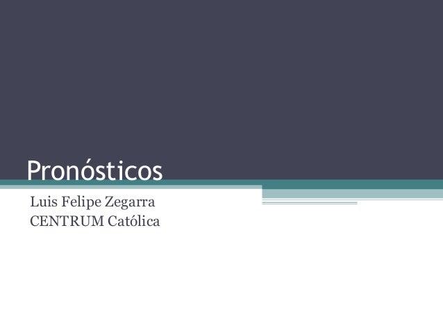 Pronósticos  Luis Felipe Zegarra  CENTRUM Católica