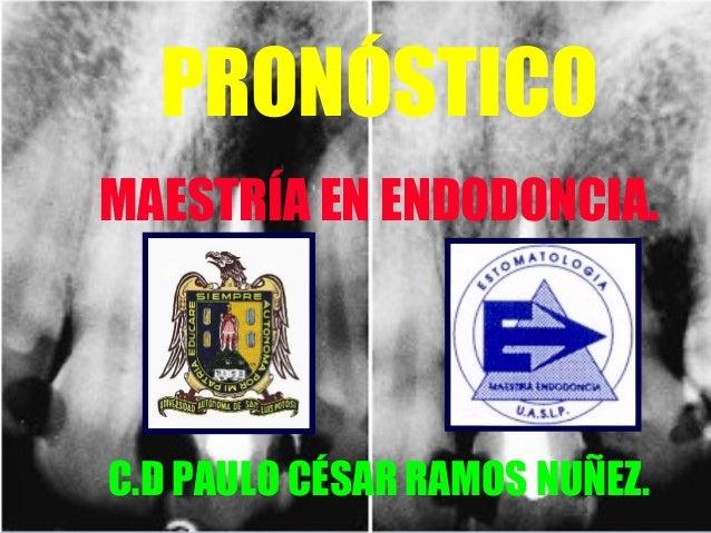 PRONÓSTICOMAESTRÍA EN ENDODONCIA.C.D PAULO CÉSAR RAMOS NUÑEZ.