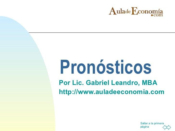 Pronósticos Por Lic. Gabriel Leandro, MBA http://www.auladeeconomia.com                          Saltar a la primera      ...