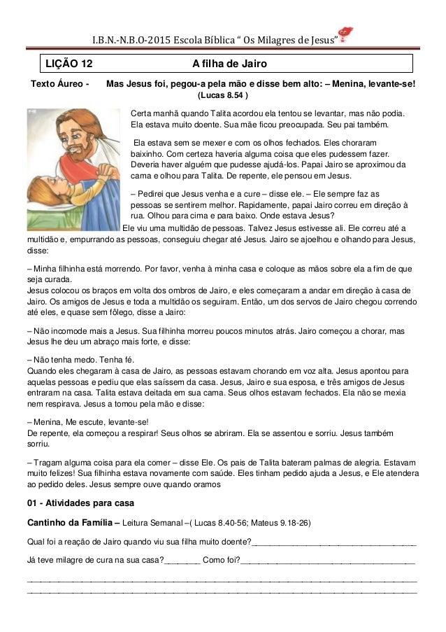 """I.B.N.-N.B.O-2015 Escola Bíblica """" Os Milagres de Jesus"""" Texto Áureo - Mas Jesus foi, pegou-a pela mão e disse bem alto: –..."""