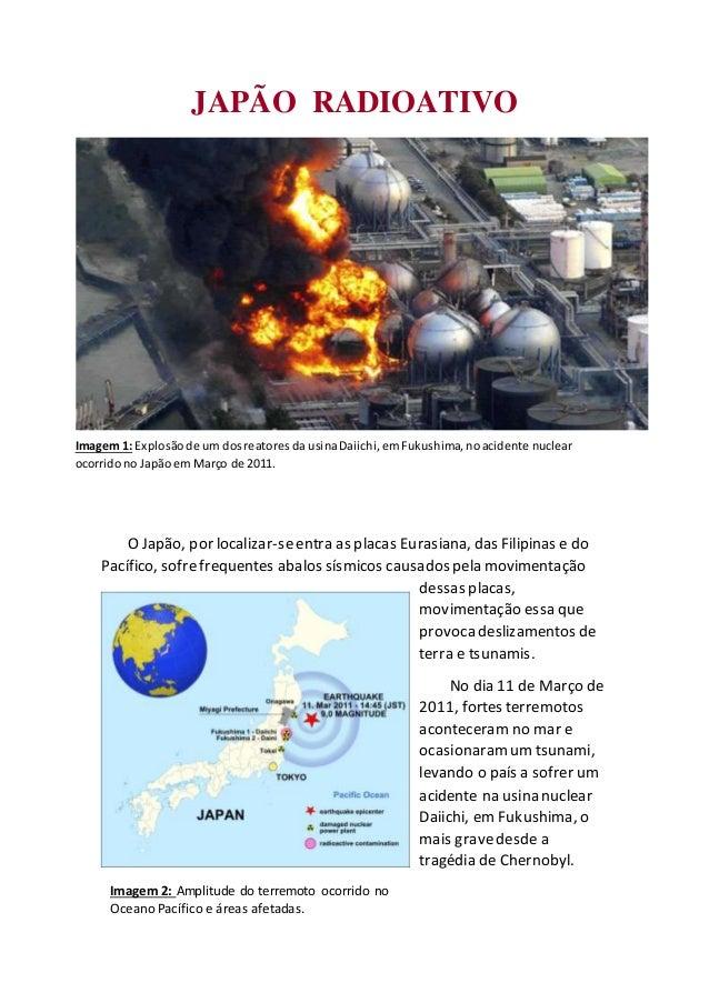 Imagem 2: Amplitude do terremoto ocorrido no Oceano Pacífico e áreas afetadas. JAPÃO RADIOATIVO O Japão, por localizar-see...