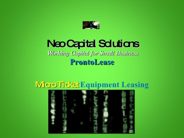 Neo Capital Solutions Working Capital for Small Business ProntoLease Micro Ticket  Equipment Leasing