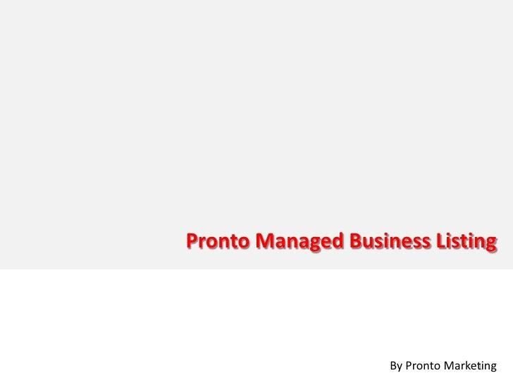 Pronto Manage Business Listing           Pronto Managed Business Listing                                  By Pronto Market...