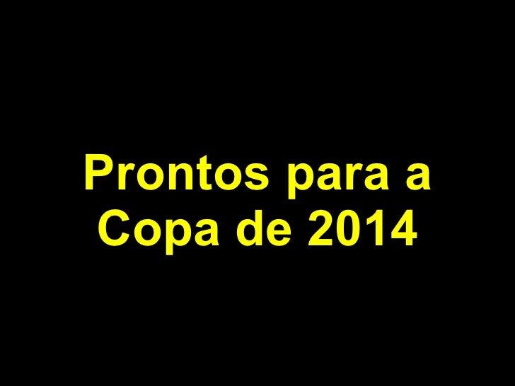 Prontos para a Copa de 2014