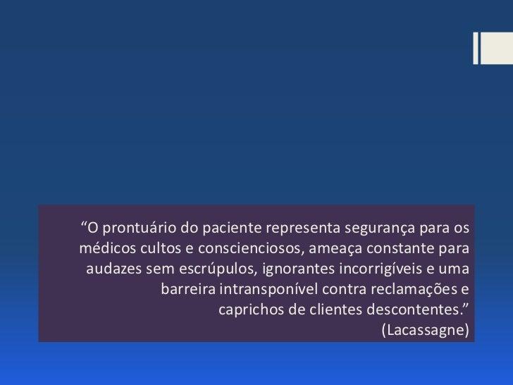 """""""O prontuário do paciente representa segurança para osmédicos cultos e conscienciosos, ameaça constante para audazes sem e..."""