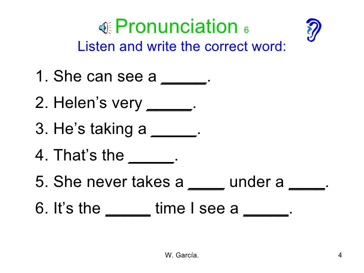 Pronunciation  6 Listen and write the correct word: <ul><li>1. She can see a  _____ . </li></ul><ul><li>2. Helen's very  _...