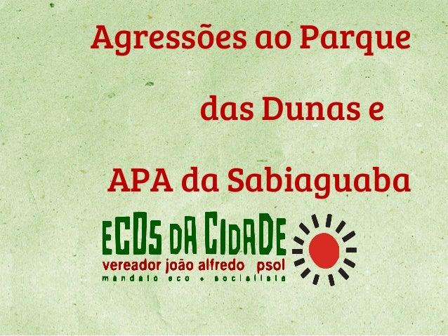 Agressões ao Parque  das Dunas e à  APA da Sabiaguaba