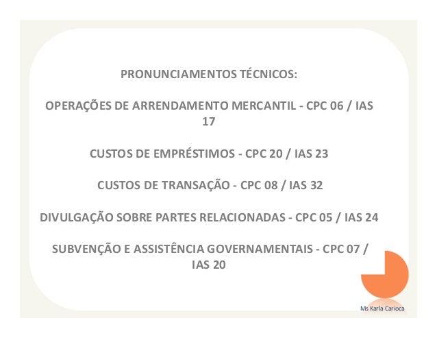 PRONUNCIAMENTOS TÉCNICOS:OPERAÇÕES DE ARRENDAMENTO MERCANTIL - CPC 06 / IAS                      17       CUSTOS DE EMPRÉS...
