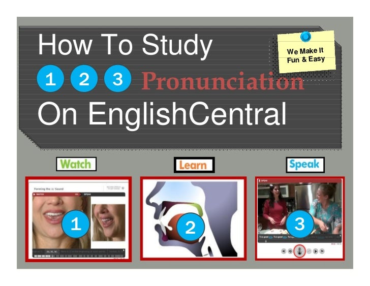 How To Study           We Make It                       Fun & Easy1   2   3   PronunciationOn EnglishCentral    1         ...
