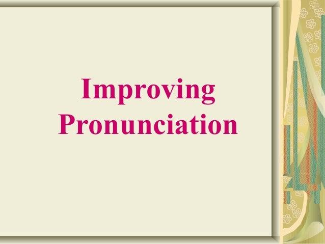 Improving  Pronunciation