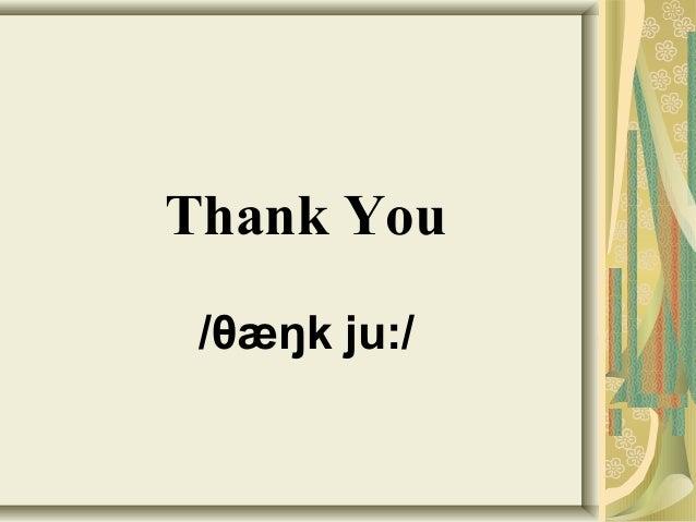 Thank You  /θæŋk ju:/