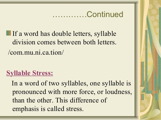 ………….Continued  If a word has double letters, syllable  division comes between both letters.  /com.mu.ni.ca.tion/  Syllabl...