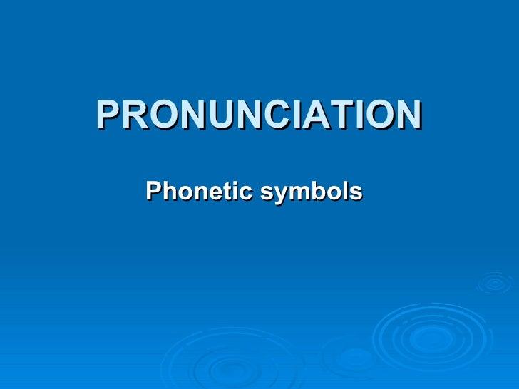 PRONUNCIATION Phonetic symbols