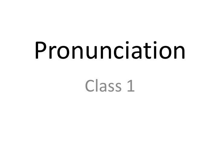 Pronunciation    Class 1